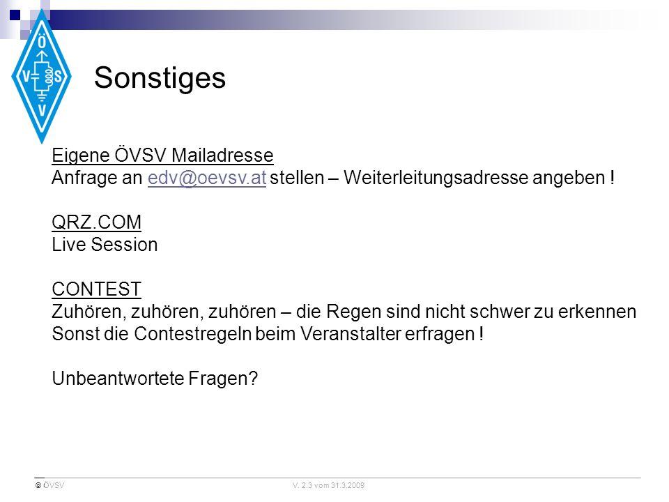 © ÖVSVV. 2.3 vom 31.3.2009 Sonstiges Eigene ÖVSV Mailadresse Anfrage an edv@oevsv.at stellen – Weiterleitungsadresse angeben ! QRZ.COM Live Session CO