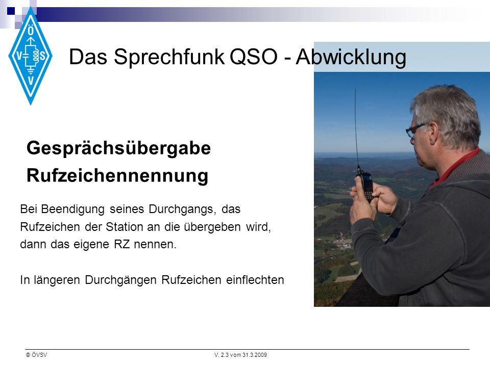 © ÖVSVV. 2.3 vom 31.3.2009 Das Sprechfunk QSO - Abwicklung Bei Beendigung seines Durchgangs, das Rufzeichen der Station an die übergeben wird, dann da
