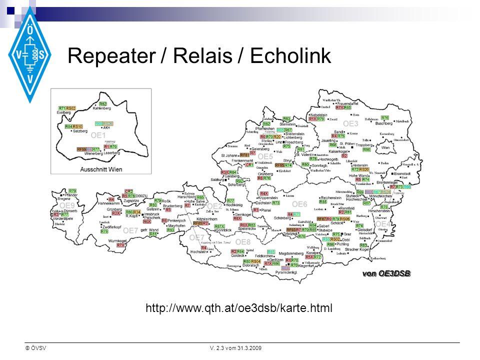 © ÖVSVV. 2.3 vom 31.3.2009 Repeater / Relais / Echolink http://www.qth.at/oe3dsb/karte.html