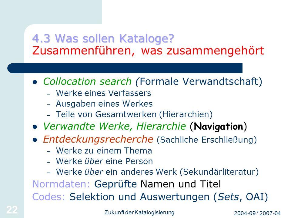 2004-09 / 2007-04 Zukunft der Katalogisierung 22 4.3 Was sollen Kataloge? 4.3 Was sollen Kataloge? Zusammenführen, was zusammengehört Collocation sear