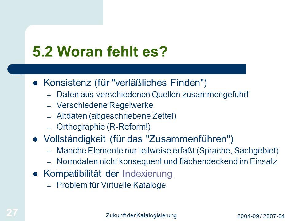 2004-09 / 2007-04 Zukunft der Katalogisierung 27 5.2 Woran fehlt es? Konsistenz (für