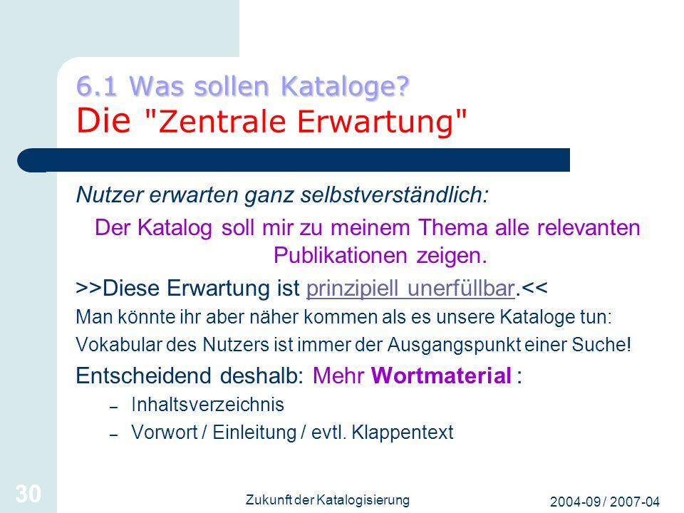 2004-09 / 2007-04 Zukunft der Katalogisierung 30 6.1 Was sollen Kataloge? 6.1 Was sollen Kataloge? Die