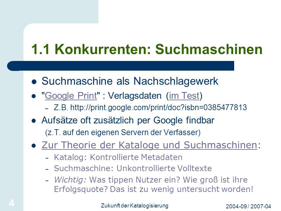 2004-09 / 2007-04 Zukunft der Katalogisierung 4 1.1 Konkurrenten: Suchmaschinen Suchmaschine als Nachschlagewerk