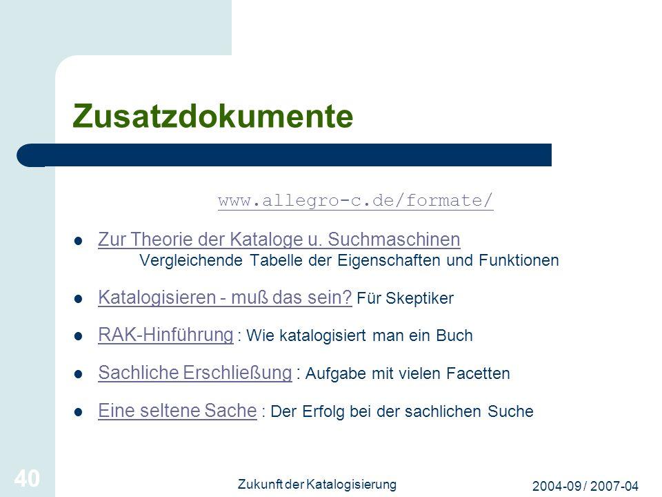 2004-09 / 2007-04 Zukunft der Katalogisierung 40 Zusatzdokumente www.allegro-c.de/formate/ Zur Theorie der Kataloge u. Suchmaschinen Vergleichende Tab