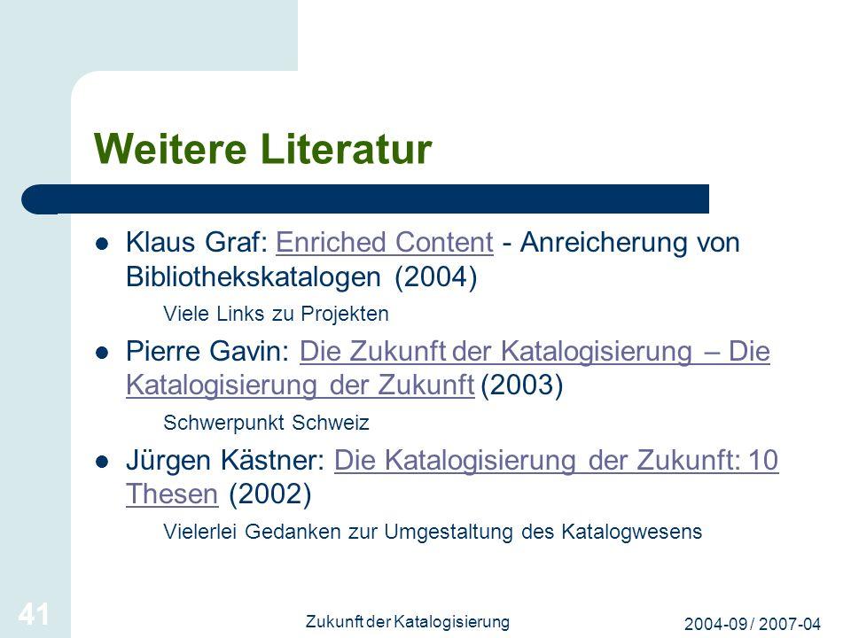 2004-09 / 2007-04 Zukunft der Katalogisierung 41 Weitere Literatur Klaus Graf: Enriched Content - Anreicherung von Bibliothekskatalogen (2004)Enriched