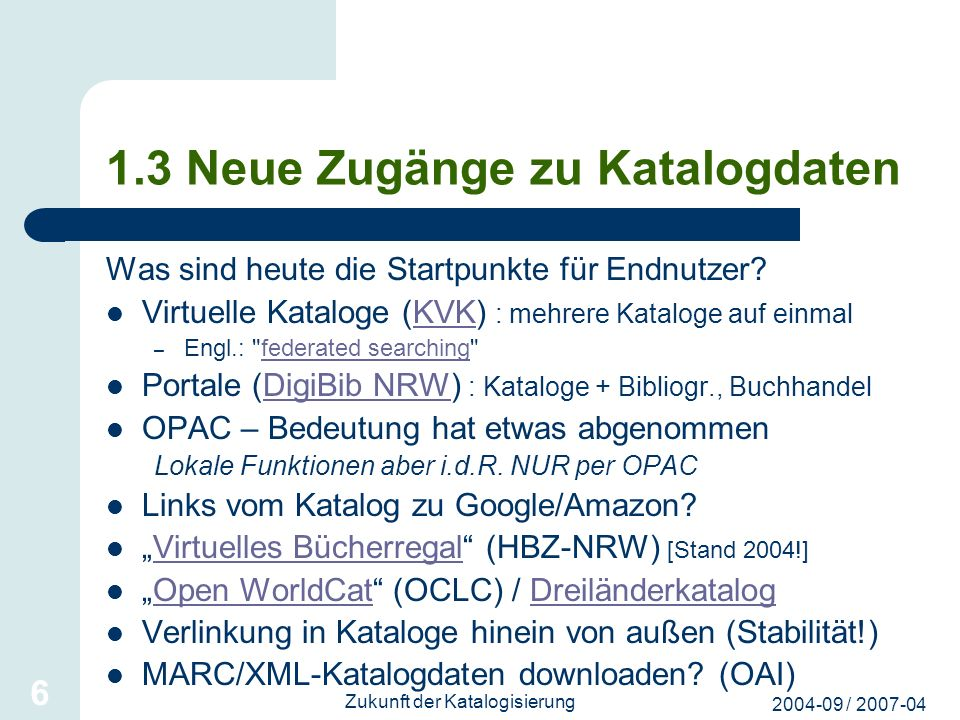 2004-09 / 2007-04 Zukunft der Katalogisierung 6 1.3 Neue Zugänge zu Katalogdaten Was sind heute die Startpunkte für Endnutzer? Virtuelle Kataloge (KVK