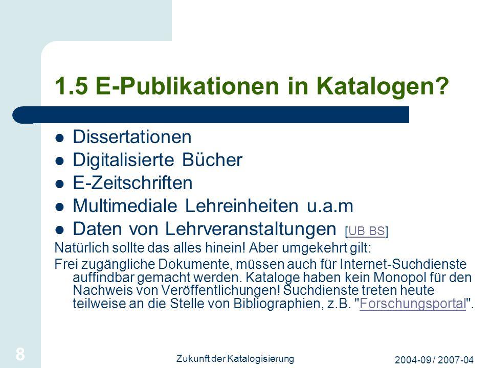 2004-09 / 2007-04 Zukunft der Katalogisierung 8 1.5 E-Publikationen in Katalogen? Dissertationen Digitalisierte Bücher E-Zeitschriften Multimediale Le