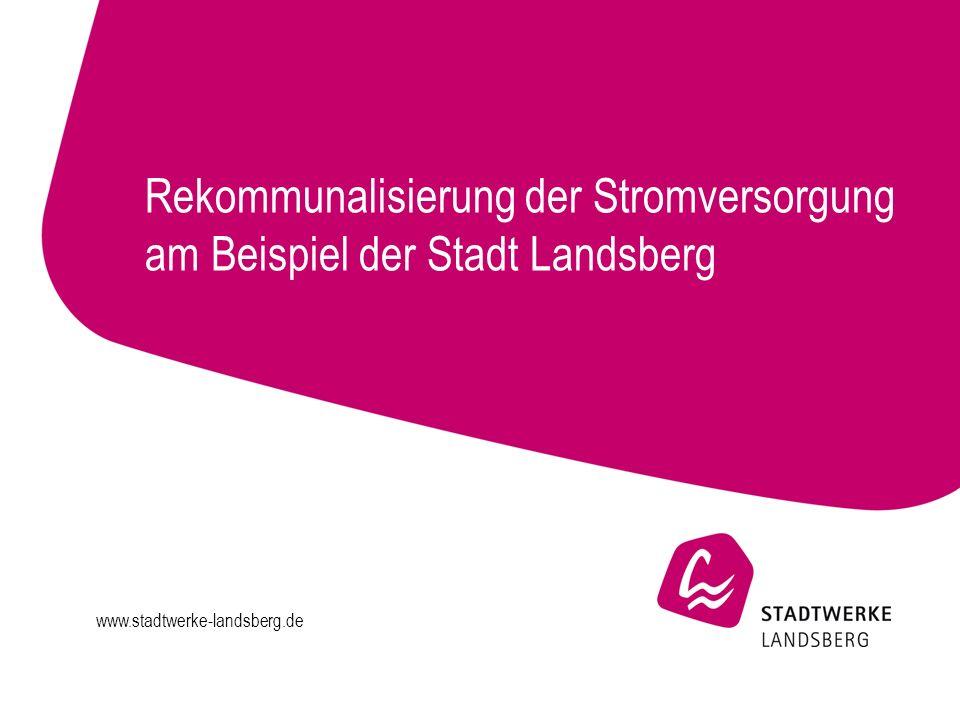 www.stadtwerke-landsberg.de Rekommunalisierung der Stromversorgung am Beispiel der Stadt Landsberg