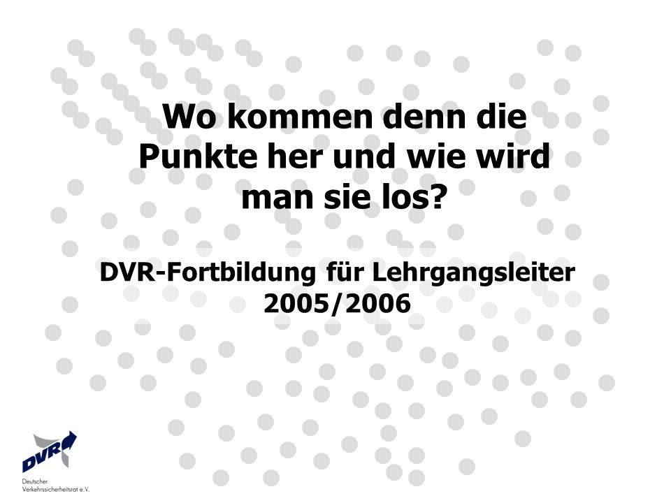 Wo kommen denn die Punkte her und wie wird man sie los? DVR-Fortbildung für Lehrgangsleiter 2005/2006