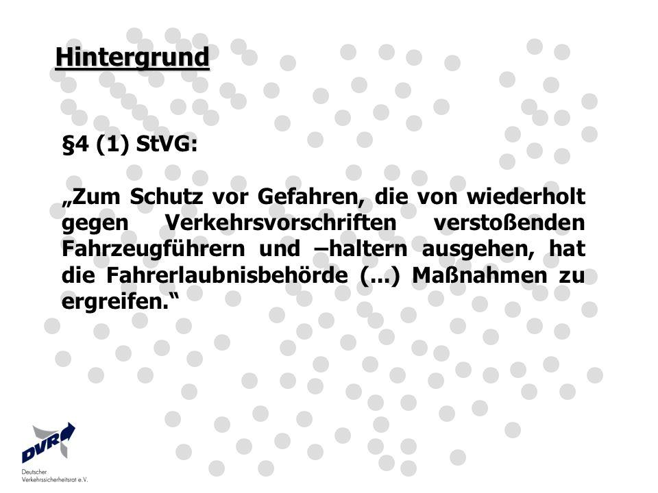 Hintergrund §4 (1) StVG: Zum Schutz vor Gefahren, die von wiederholt gegen Verkehrsvorschriften verstoßenden Fahrzeugführern und –haltern ausgehen, ha