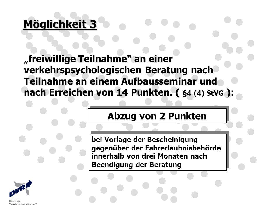 Möglichkeit 3 freiwillige Teilnahme an einer verkehrspsychologischen Beratung nach Teilnahme an einem Aufbausseminar und nach Erreichen von 14 Punkten