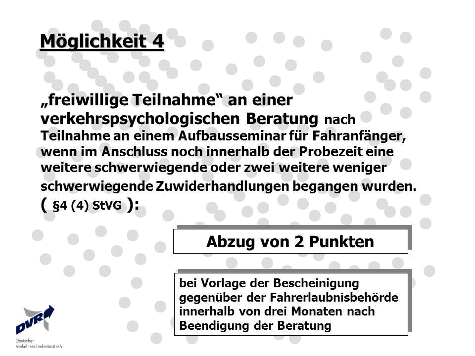 Möglichkeit 4 freiwillige Teilnahme an einer verkehrspsychologischen Beratung nach Teilnahme an einem Aufbausseminar für Fahranfänger, wenn im Anschlu