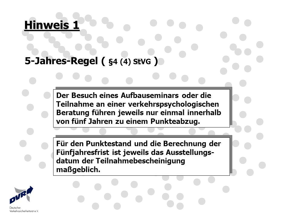Hinweis 1 5-Jahres-Regel ( §4 (4) StVG ) Der Besuch eines Aufbauseminars oder die Teilnahme an einer verkehrspsychologischen Beratung führen jeweils n