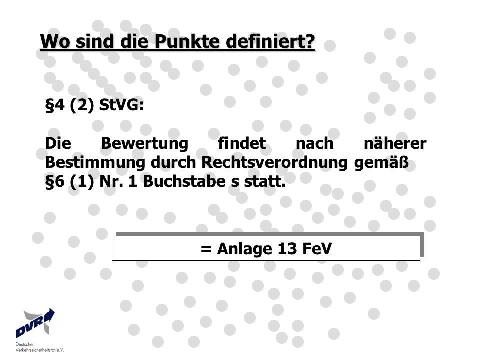 Wo sind die Punkte definiert? §4 (2) StVG: Die Bewertung findet nach näherer Bestimmung durch Rechtsverordnung gemäß §6 (1) Nr. 1 Buchstabe s statt. =