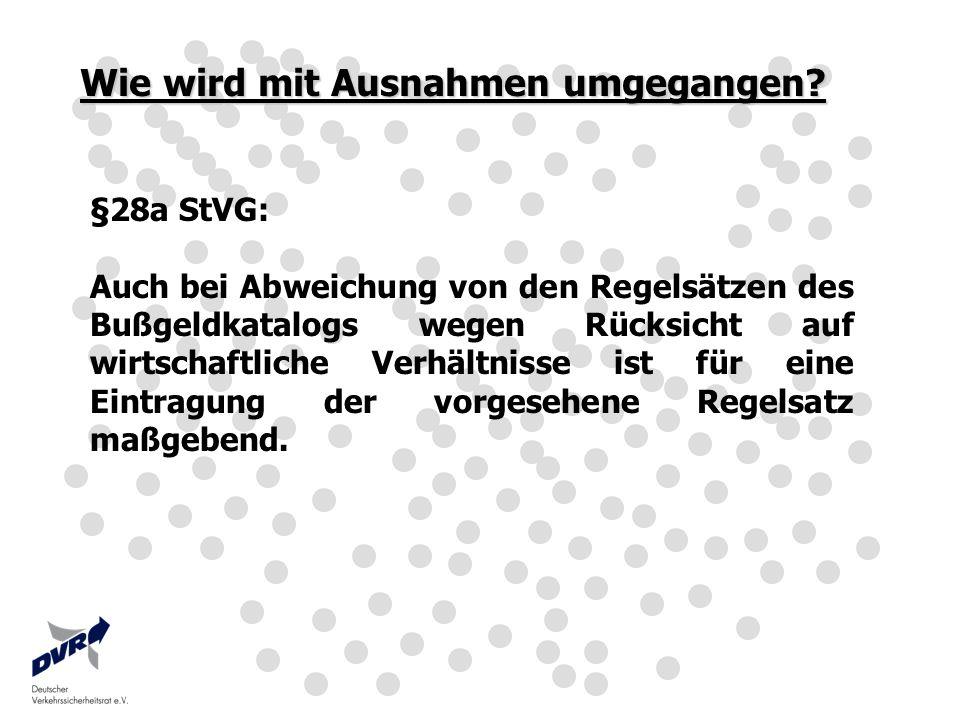 Wie wird mit Ausnahmen umgegangen? §28a StVG: Auch bei Abweichung von den Regelsätzen des Bußgeldkatalogs wegen Rücksicht auf wirtschaftliche Verhältn