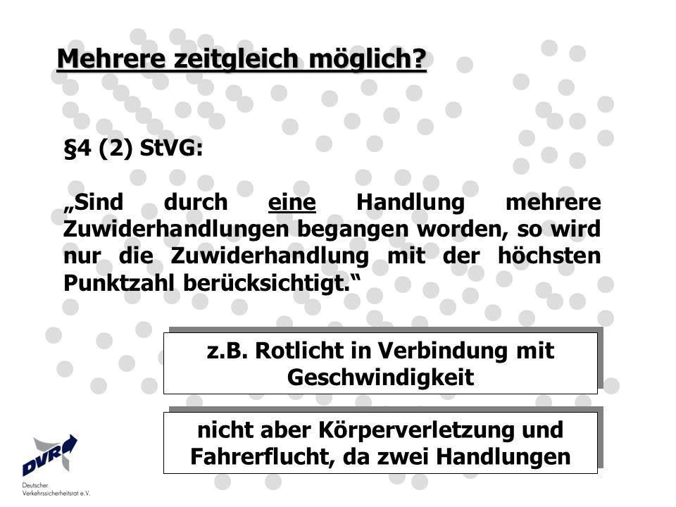 Mehrere zeitgleich möglich? §4 (2) StVG: Sind durch eine Handlung mehrere Zuwiderhandlungen begangen worden, so wird nur die Zuwiderhandlung mit der h
