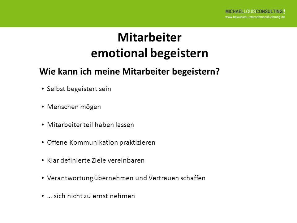 Mitarbeiter emotional begeistern Selbst begeistert sein Menschen mögen Mitarbeiter teil haben lassen Offene Kommunikation praktizieren Klar definierte