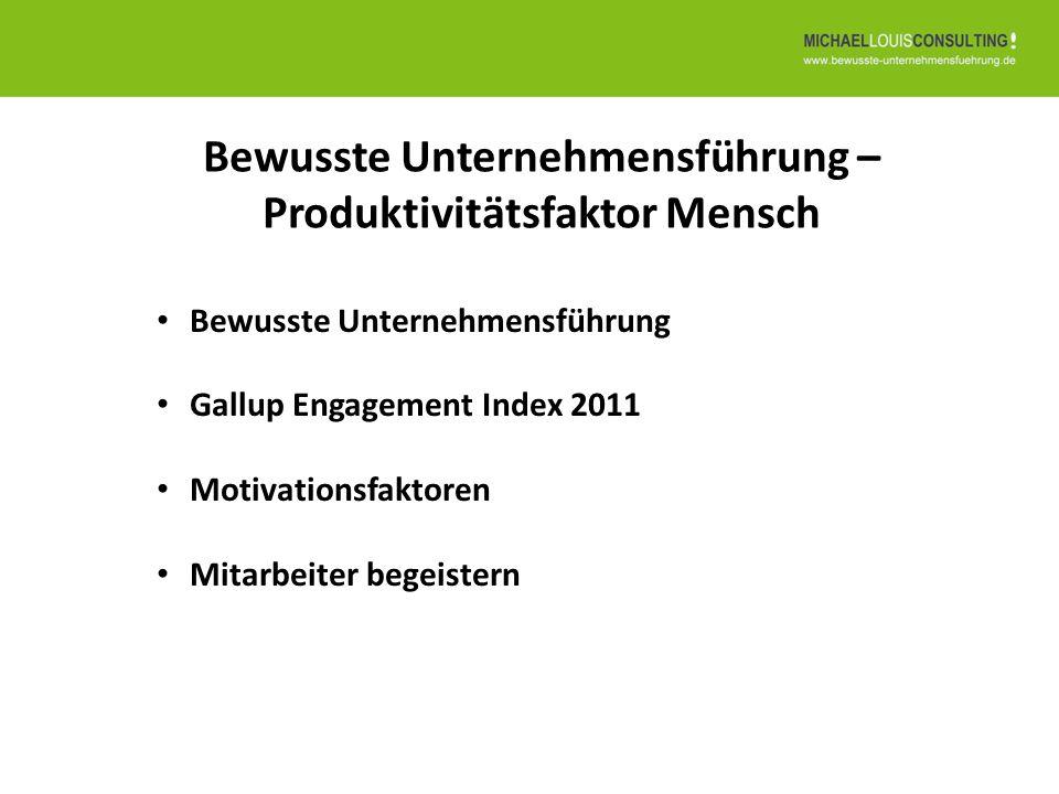 Bewusste Unternehmensführung Gallup Engagement Index 2011 Motivationsfaktoren Mitarbeiter begeistern Bewusste Unternehmensführung – Produktivitätsfakt