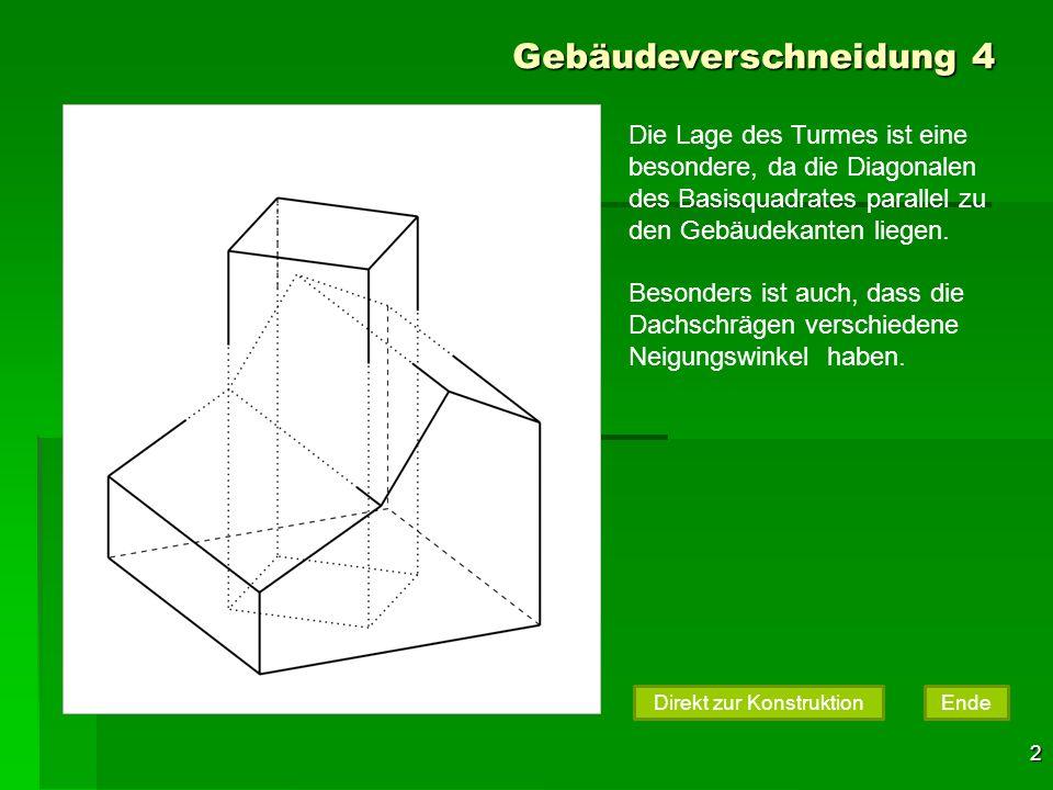 3 Gebäudeverschneidung 4 Die Lage des Turmes ist eine besondere, da die Diagonalen des Basisquadrates parallel zu den Gebäudekanten liegen.