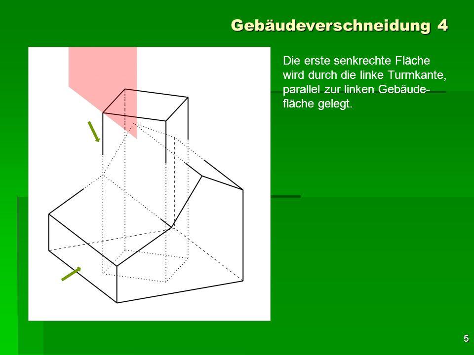 16 Gebäudeverschneidung 4 Die Basisfläche wird auch von der Schnittfläche gekreuzt und damit ergibt sich auch der Schnitt mit dem Turmseiten- flächen.