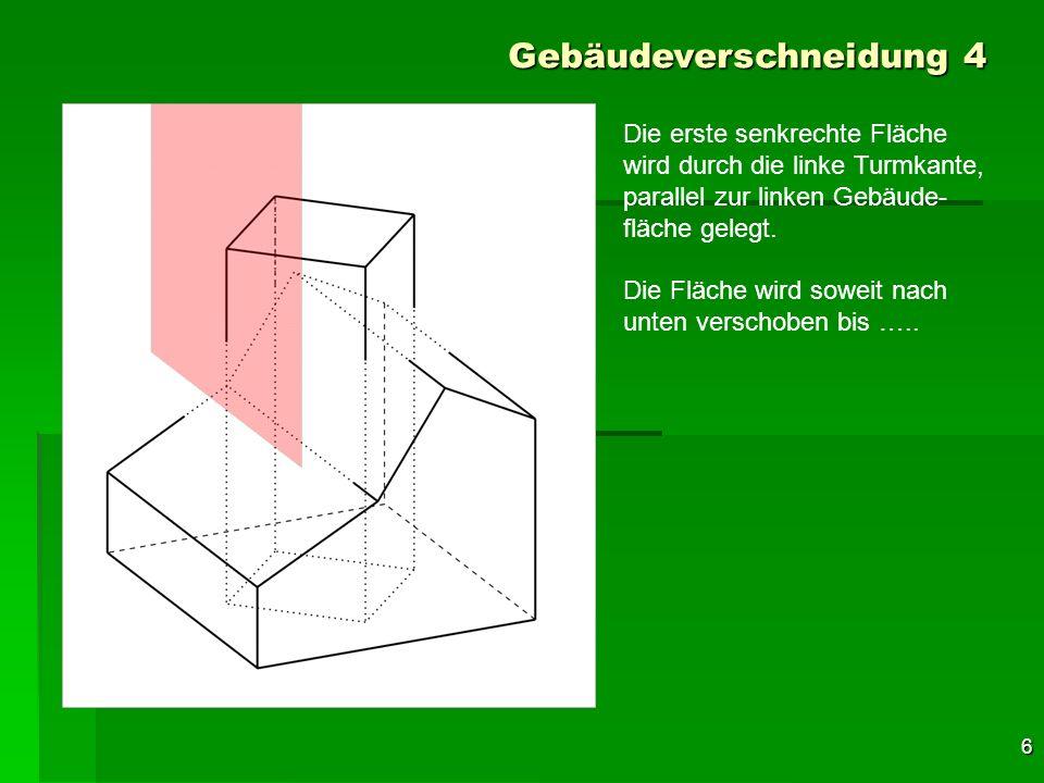 27 Gebäudeverschneidung 4 Zu letzt ist noch der Durchstoß- punkt der rechten Turmkante mit der rechten Dachfläche zu bestimmen.