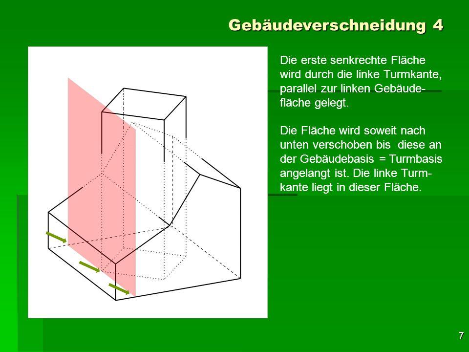 18 Gebäudeverschneidung 4 Nun wird eine weitere senk- rechte Schnittebene durch den Turm gelegt, nämlich durch die beiden Seitenkanten vorne und hinten.