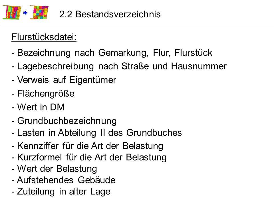 Flurstücksdatei: - Bezeichnung nach Gemarkung, Flur, Flurstück 2.2 Bestandsverzeichnis - Lagebeschreibung nach Straße und Hausnummer - Verweis auf Eig