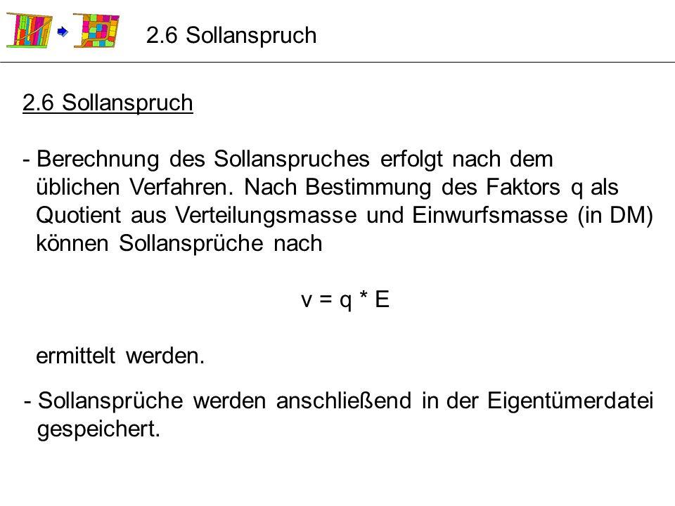 2.6 Sollanspruch - Berechnung des Sollanspruches erfolgt nach dem üblichen Verfahren. Nach Bestimmung des Faktors q als Quotient aus Verteilungsmasse