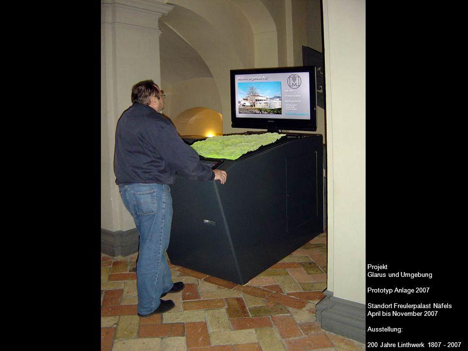 Projekt Glarus und Umgebung Prototyp Anlage 2007 Standort Freulerpalast Näfels April bis November 2007 Ausstellung: 200 Jahre Linthwerk 1807 - 2007