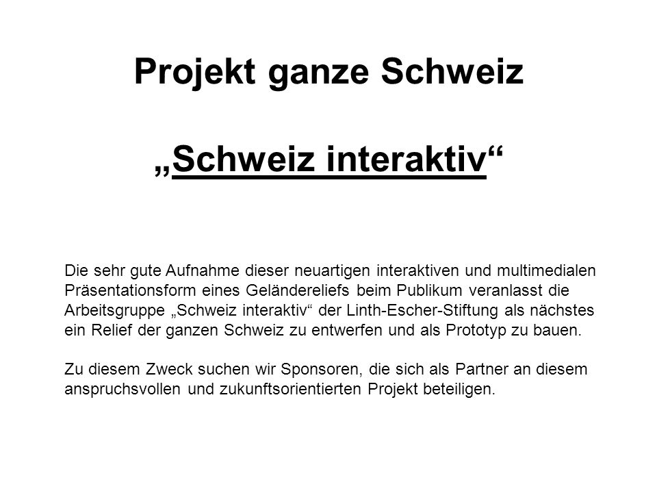 Projekt ganze Schweiz Schweiz interaktiv Die sehr gute Aufnahme dieser neuartigen interaktiven und multimedialen Präsentationsform eines Geländerelief