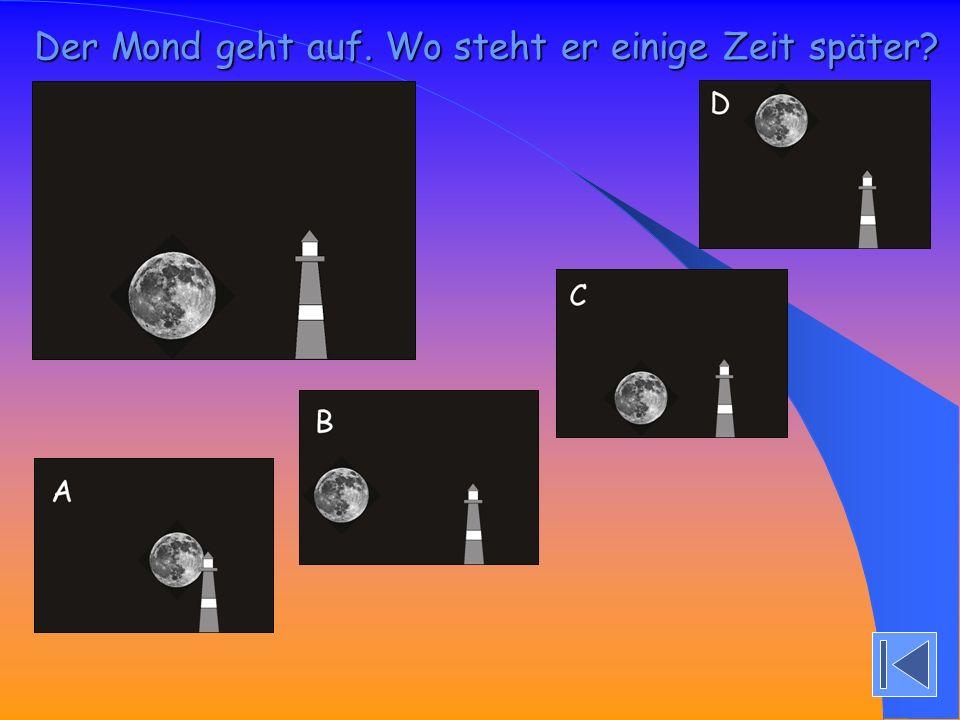 Der Mond geht auf. Wo steht er einige Zeit später?