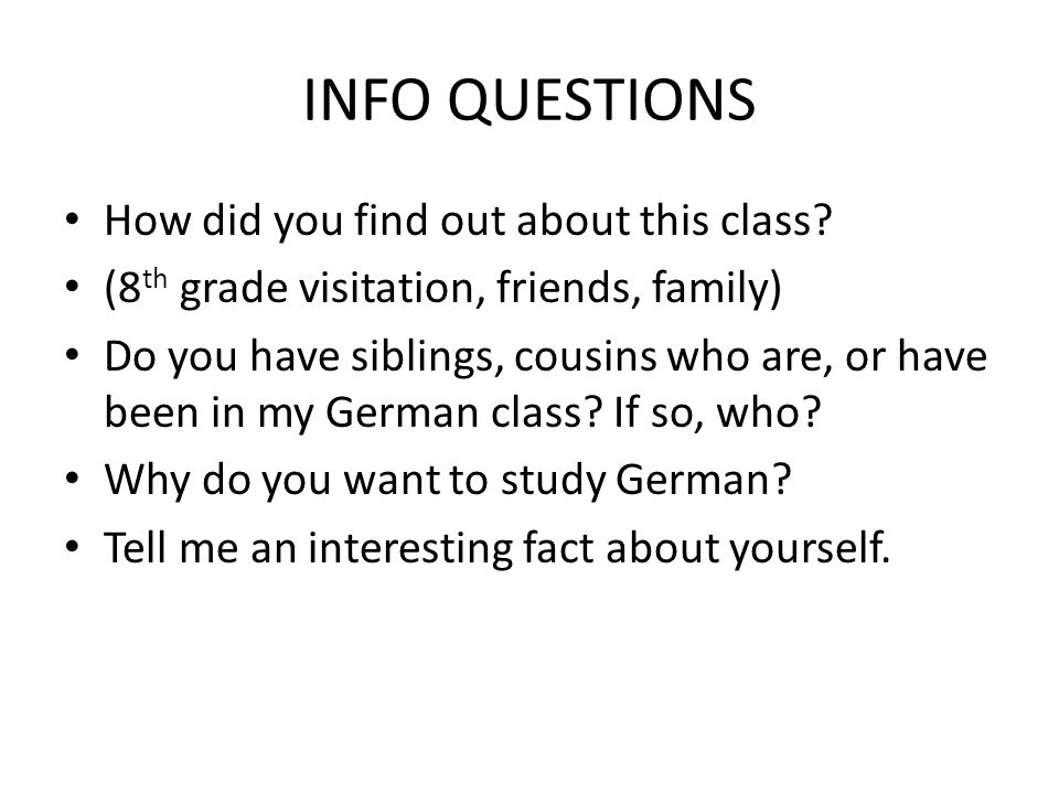 INFO QUESTIONS How did you find out about this class? (8 th grade visitation, friends, family) Do you have siblings, cousins who are, or have been in