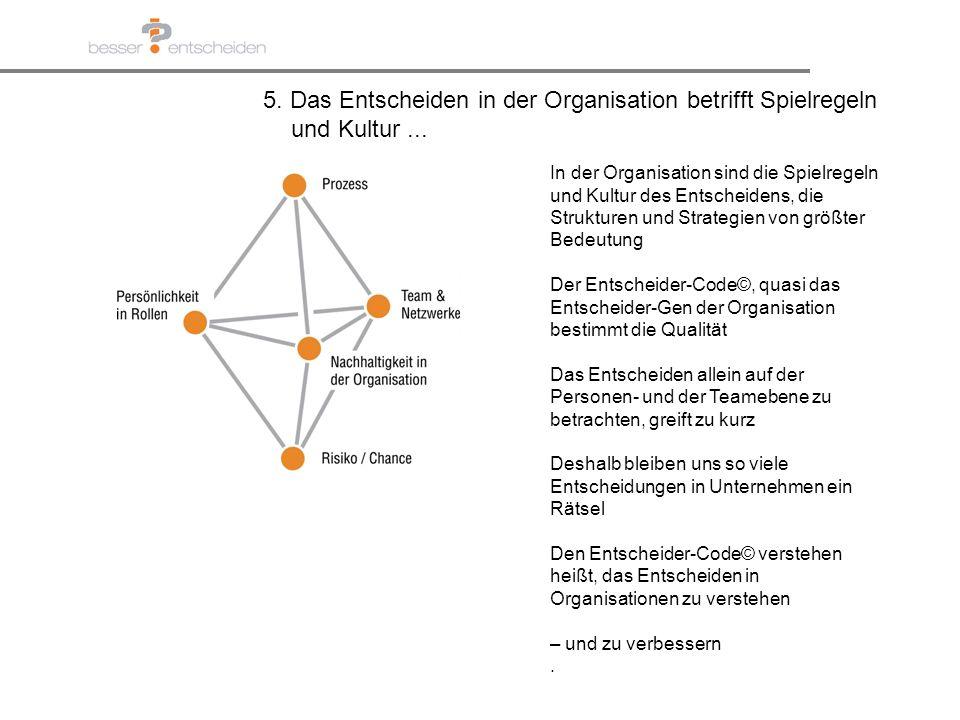 5. Das Entscheiden in der Organisation betrifft Spielregeln und Kultur... In der Organisation sind die Spielregeln und Kultur des Entscheidens, die St