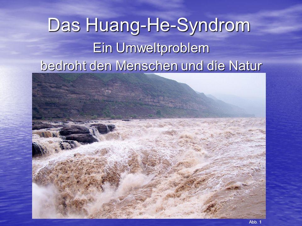 Das Huang-He-Syndrom Ein Umweltproblem bedroht den Menschen und die Natur Abb. 1