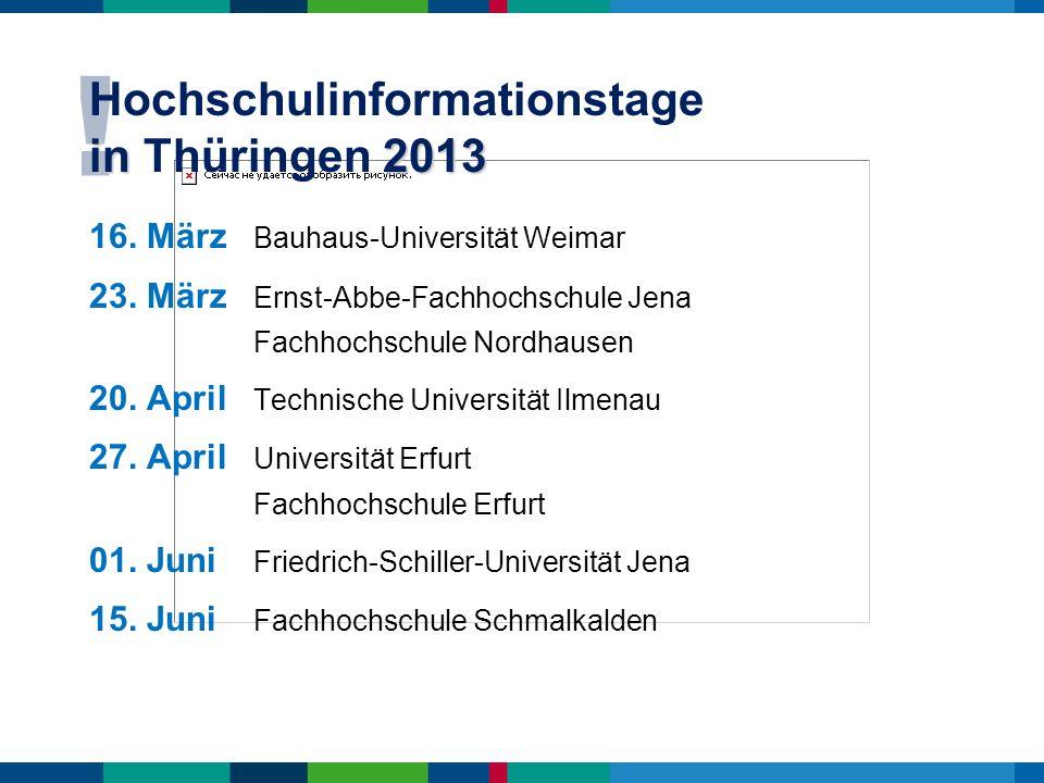 ! in 2013 Hochschulinformationstage in Thüringen 2013 16. März Bauhaus-Universität Weimar 23. März Ernst-Abbe-Fachhochschule Jena Fachhochschule Nordh
