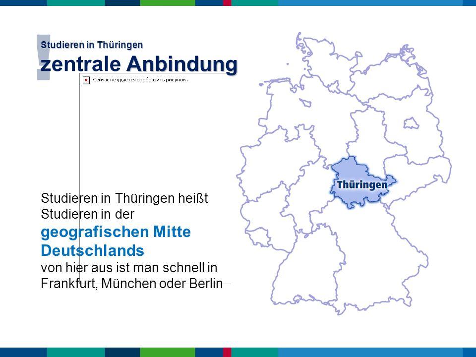 ! Studieren in Thüringen heißt Studieren in der geografischen Mitte Deutschlands von hier aus ist man schnell in Frankfurt, München oder Berlin Studie