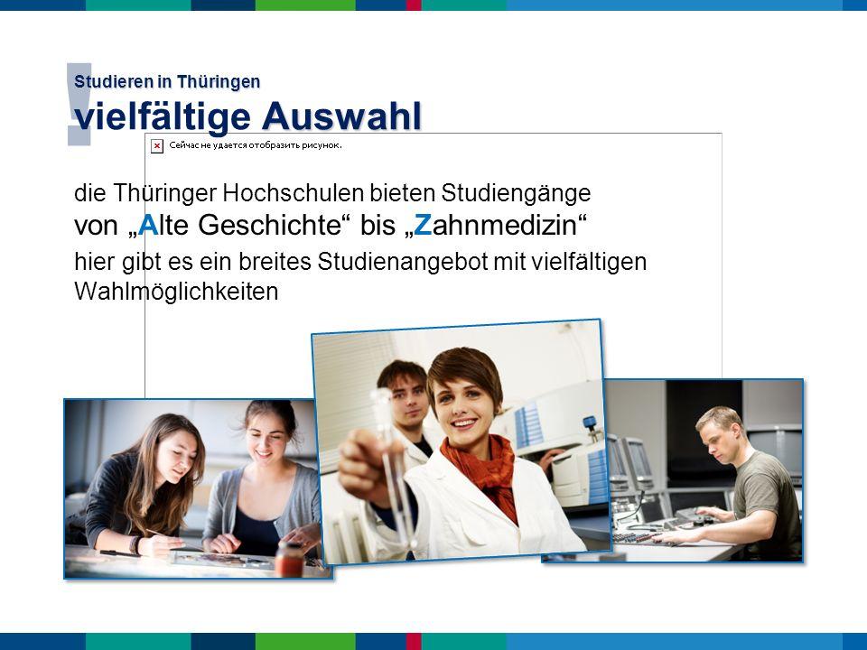 die Thüringer Hochschulen bieten Studiengänge von Alte Geschichte bis Zahnmedizin hier gibt es ein breites Studienangebot mit vielfältigen Wahlmöglich