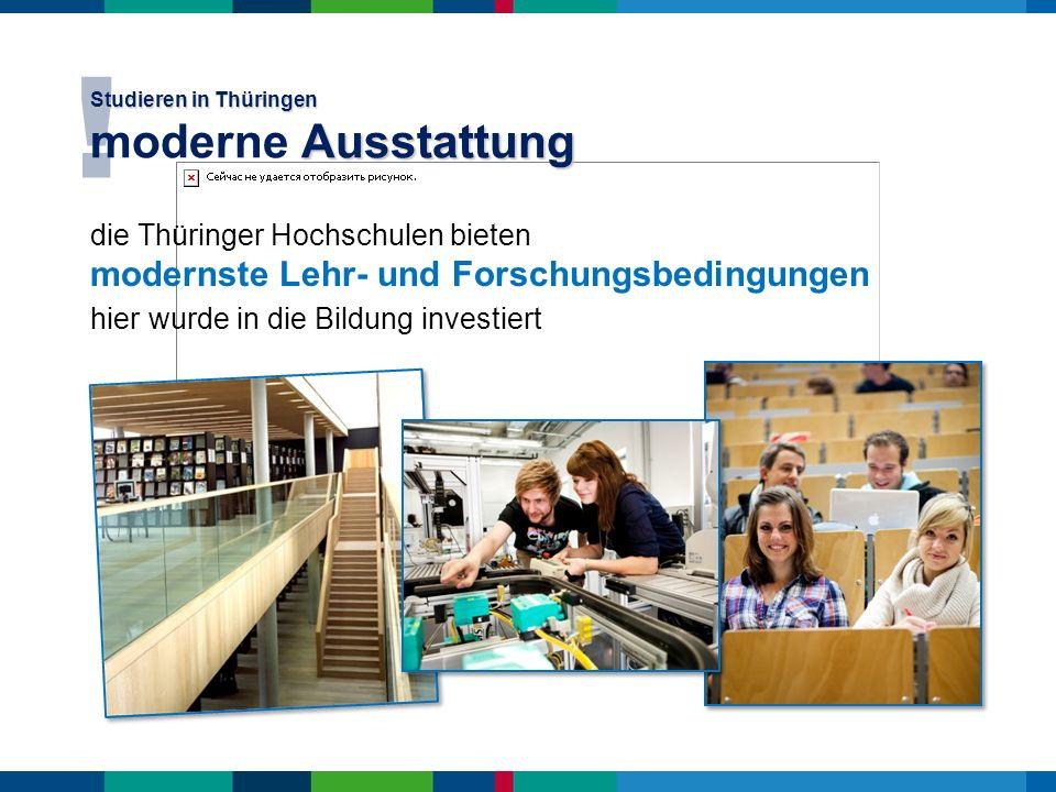 die Thüringer Hochschulen bieten modernste Lehr- und Forschungsbedingungen hier wurde in die Bildung investiert ! Studieren in Thüringen Ausstattung S
