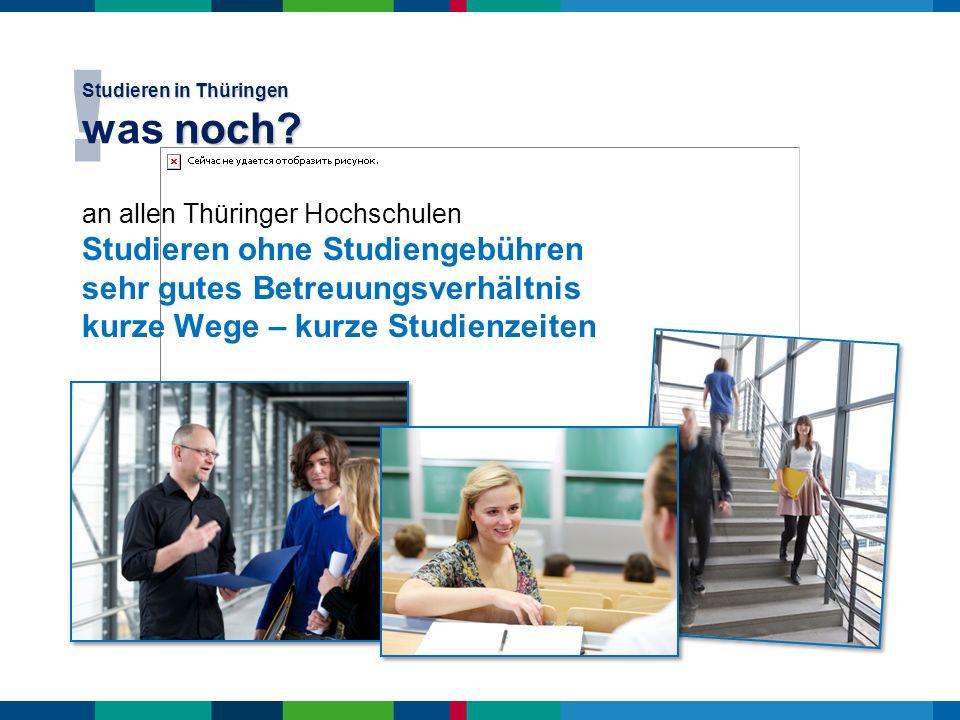 an allen Thüringer Hochschulen Studieren ohne Studiengebühren sehr gutes Betreuungsverhältnis kurze Wege – kurze Studienzeiten ! Studieren in Thüringe