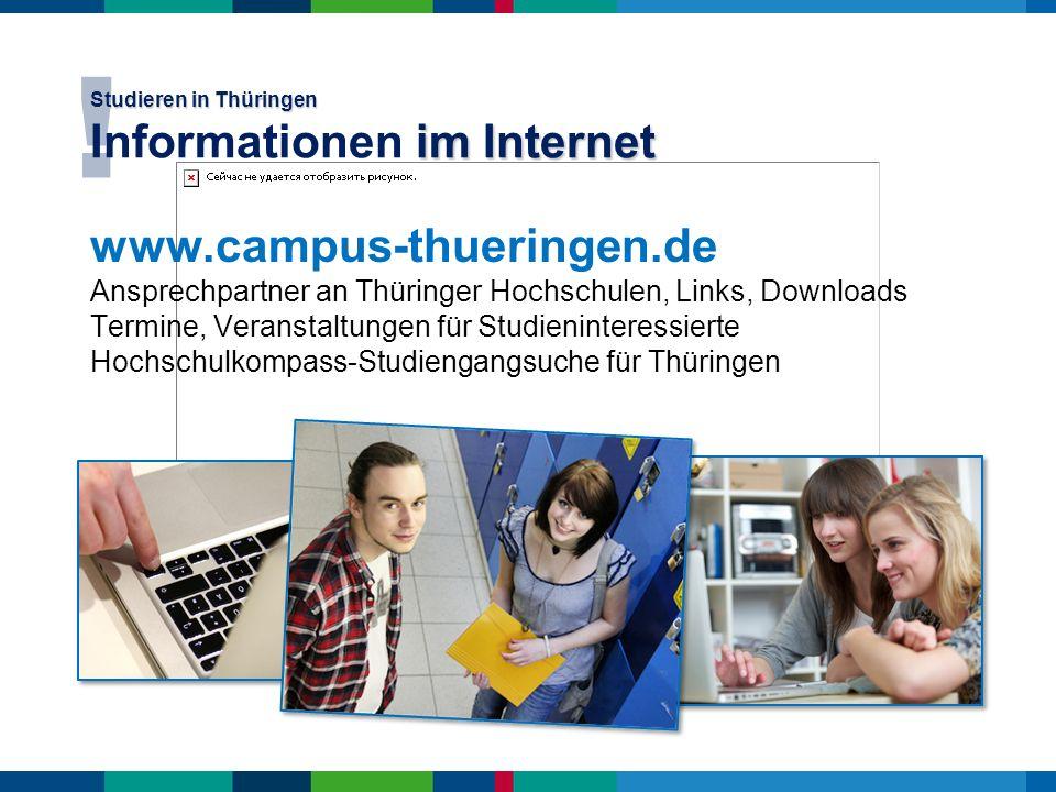 www.campus-thueringen.de Ansprechpartner an Thüringer Hochschulen, Links, Downloads Termine, Veranstaltungen für Studieninteressierte Hochschulkompass