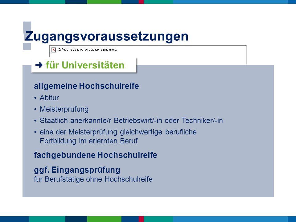 ! Zugangsvoraussetzungen allgemeine Hochschulreife Abitur Meisterprüfung Staatlich anerkannte/r Betriebswirt/-in oder Techniker/-in eine der Meisterpr