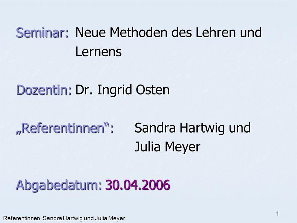 Referentinnen: Sandra Hartwig und Julia Meyer 1 Seminar:Neue Methoden des Lehren und Lernens Dozentin:Dr. Ingrid Osten Referentinnen:Sandra Hartwig un