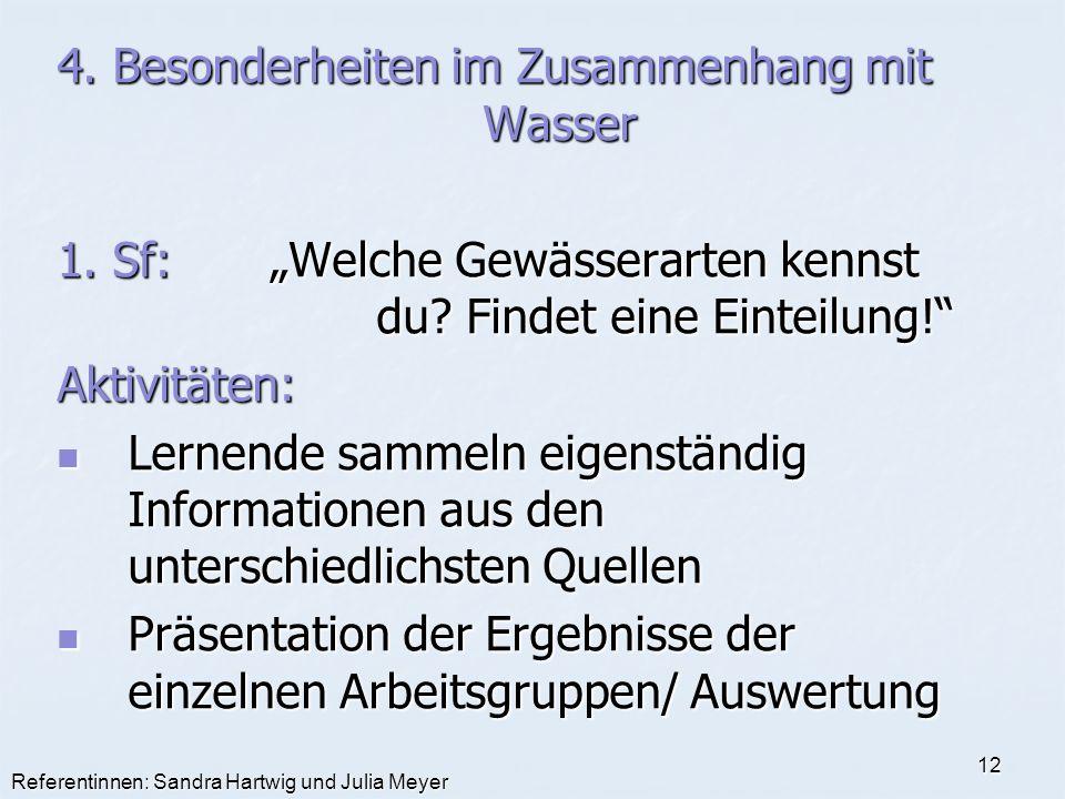 Referentinnen: Sandra Hartwig und Julia Meyer 12 4. Besonderheiten im Zusammenhang mit Wasser 1. Sf:Welche Gewässerarten kennst du? Findet eine Eintei
