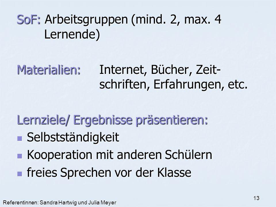 Referentinnen: Sandra Hartwig und Julia Meyer 13 SoF: Arbeitsgruppen (mind. 2, max. 4 Lernende) Materialien:Internet, Bücher, Zeit- schriften, Erfahru