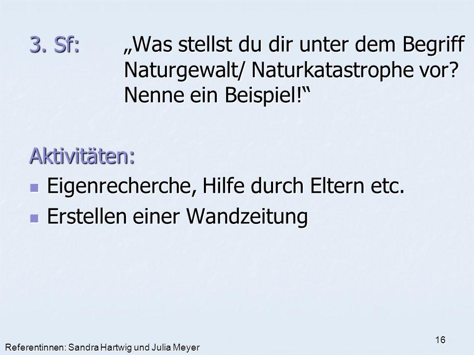 Referentinnen: Sandra Hartwig und Julia Meyer 16 3. Sf:Was stellst du dir unter dem Begriff Naturgewalt/ Naturkatastrophe vor? Nenne ein Beispiel! Akt