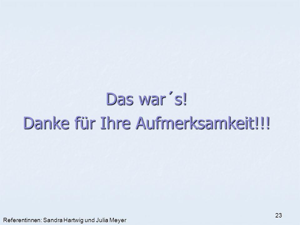 Referentinnen: Sandra Hartwig und Julia Meyer 23 Das war´s! Danke für Ihre Aufmerksamkeit!!!