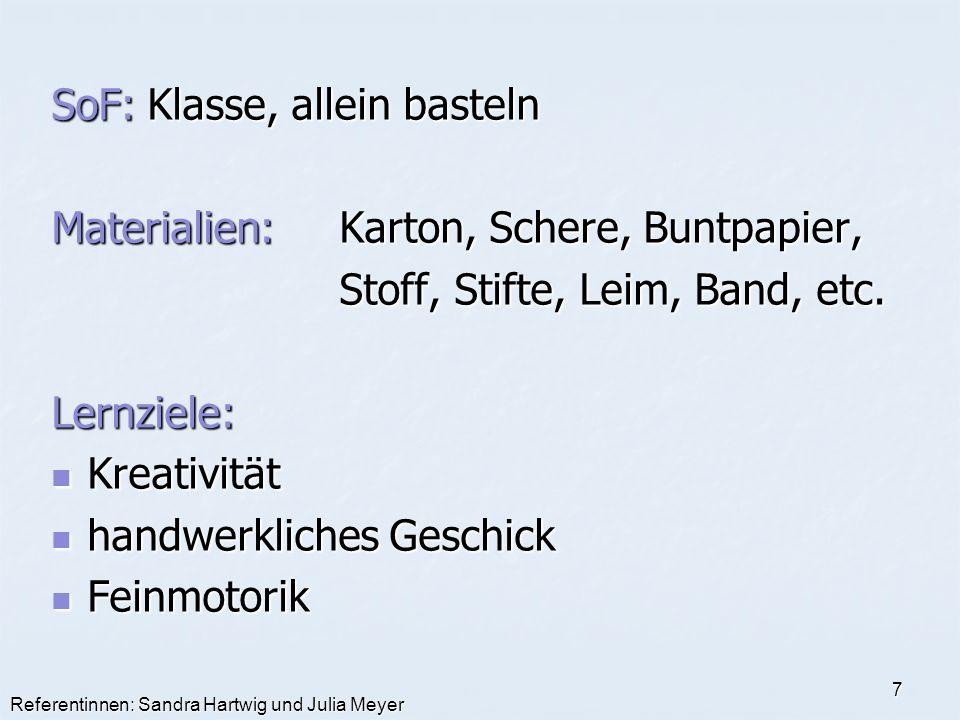 Referentinnen: Sandra Hartwig und Julia Meyer 7 SoF:Klasse, allein basteln Materialien: Karton, Schere, Buntpapier, Stoff, Stifte, Leim, Band, etc. Le