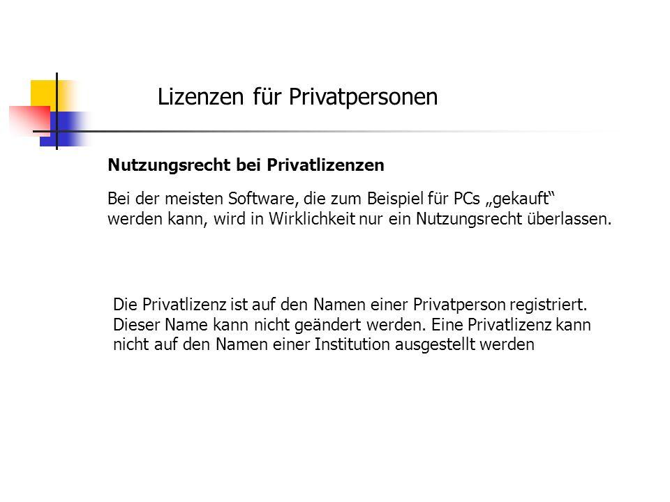 Lizenzen für Privatpersonen Nutzungsrecht bei Privatlizenzen Bei der meisten Software, die zum Beispiel für PCs gekauft werden kann, wird in Wirklichk