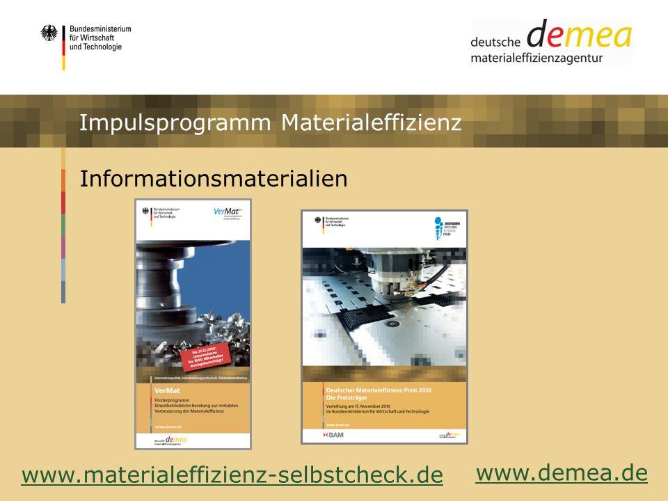 Impulsprogramm Materialeffizienz Informationsmaterialien www.demea.de Impulsprogramm Materialeffizienz www.materialeffizienz-selbstcheck.de