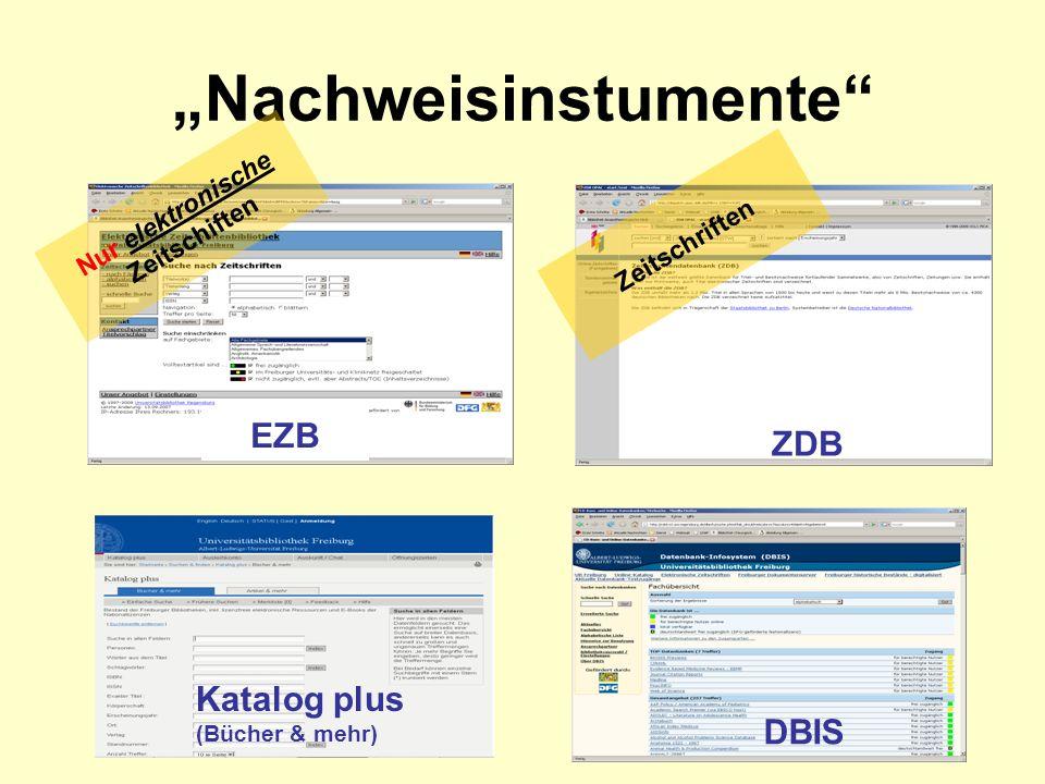 Nachweisinstumente EZB ZDB Katalog plus (Bücher & mehr) DBIS Nur elektronische Zeitschiften Zeitschriften